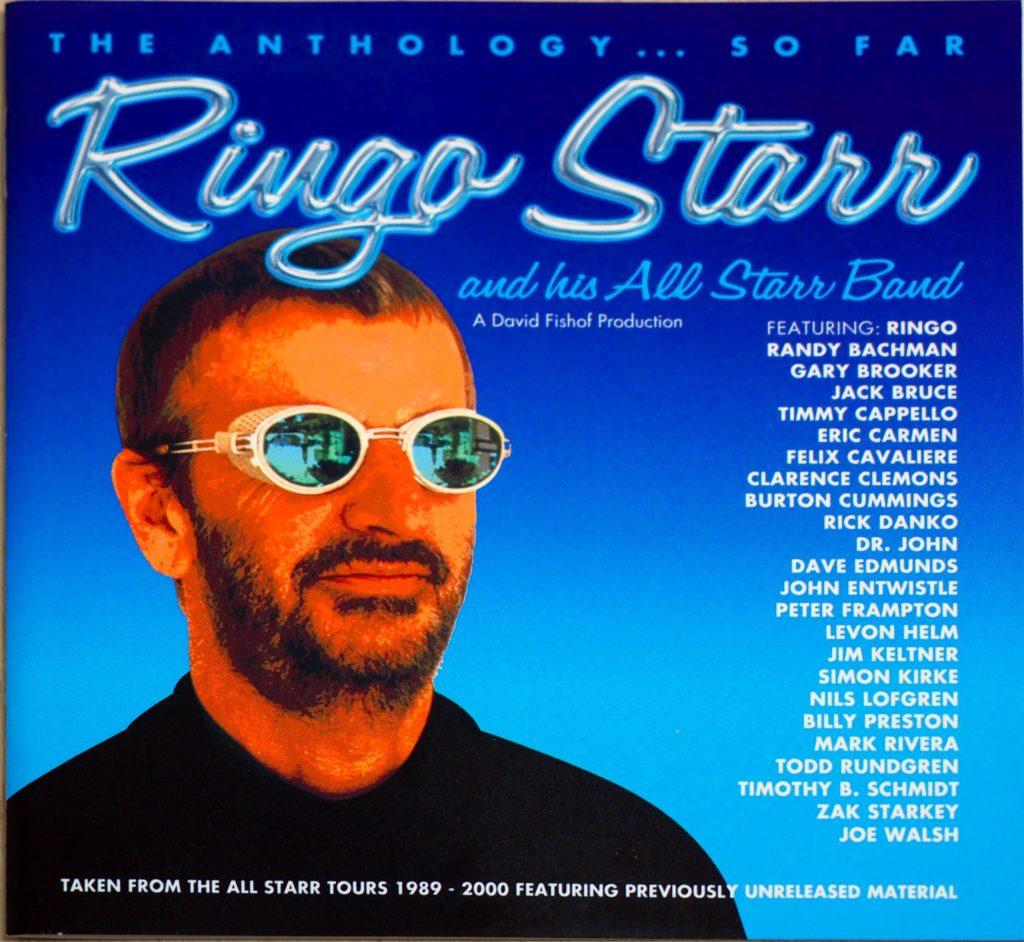 『Ringo Starr & His All-Starr Band: The Anthology... So Far』(輸入盤)  リンゴ・スター・アンド・ヒズ・オールスター・バンドの1989年の第1期から2000年の第6期までのベスト・ライブ集。ジャケットに載っているメンバーを見ると、そうそうたるアーティストばかり